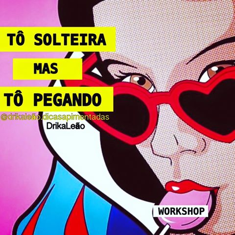 to.solteira.mas.to.pegando. drikaleao.workshop.n